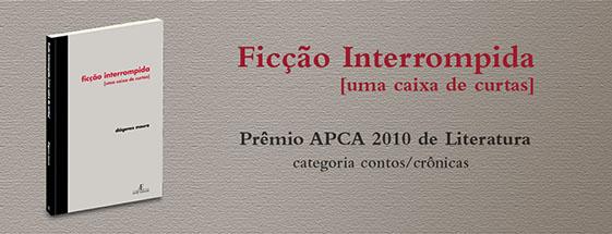Livro Ficção Interrompida, de Diógenes Moura, ganhou o Prêmio APCA 2010 de literatura