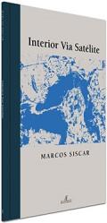 Livro de poesia Interior Via Satélite, de Marcos Siscar
