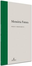Livro de poesia Memória Futura, de Paulo Franchetti