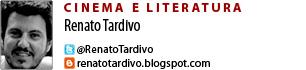 Colunista de Cinema e Literatura Renato Tardivo