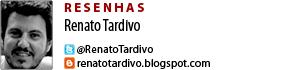 Coluna Resenhas - Renato Tardivo