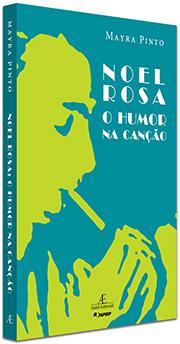 Noel Rosa: O Humor na Canção, de Mayra Pinto