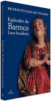 Esplendor do Barroco Luso-brasileiro, de Benedito Lima de Toledo