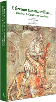 E Fizerom Taes Maravilhas... – Histórias de Cavaleiros e Cavalarias