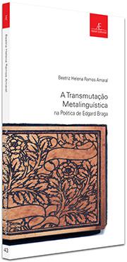 A Transmutação Metalinguística na Poética de Edgard Braga