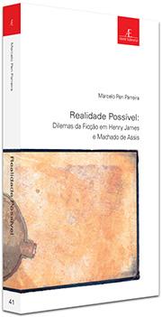 Realidade Possível: Dilemas da Ficção em Henry James e Machado de Assis