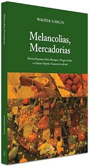 Melancolias, Mercadorias: Dorival Caymmi, Chico Buarque, o Pregão de Rua e a Canção Popular-Comercial no Brasil