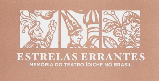 Estrelas Errantes – Memória do Teatro Ídiche no Brasil