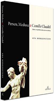 Perseu, Medusa & Camille Claudel – Sobre a Experiência de Captura Estética