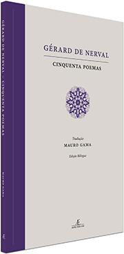 """""""Gérard de Nerval: Cinquenta Poemas"""", tradução de Mauro Gama"""